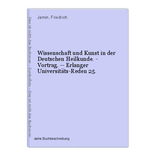 Wissenschaft und Kunst in der Deutschen Heilkunde. - Vortrag. -- Erlanger Univer