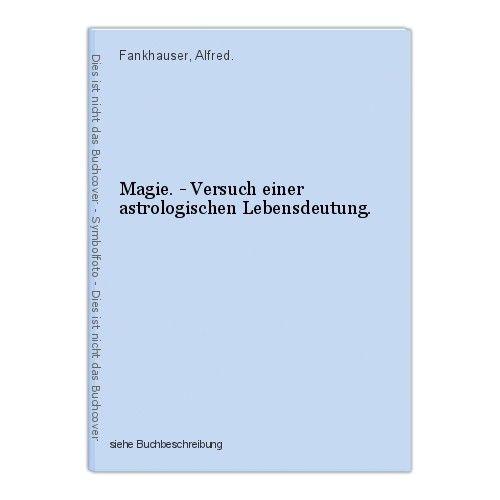 Magie. - Versuch einer astrologischen Lebensdeutung. Fankhauser, Alfred.