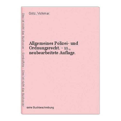 Allgemeines Polizei- und Ordnungsrecht. - 11., neubearbeitete Auflage. Götz, Vol