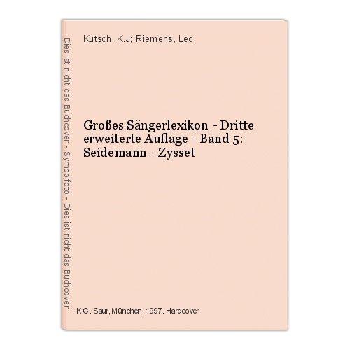 Großes Sängerlexikon - Dritte erweiterte Auflage - Band 5: Seidemann - Zysset Ku