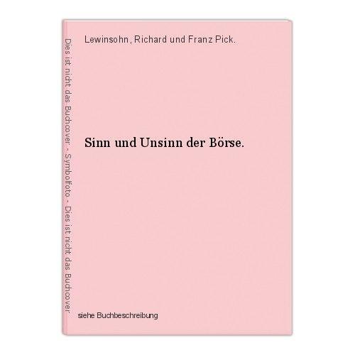 Sinn und Unsinn der Börse. Lewinsohn, Richard und Franz Pick.