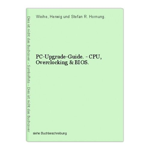 PC-Upgrade-Guide. - CPU, Overclocking & BIOS. Weihe, Herwig und Stefan R. Hornun