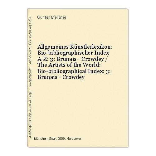 Allgemeines Künstlerlexikon: Bio-bibliographischer Index A-Z: 3: Brunais - Crowd