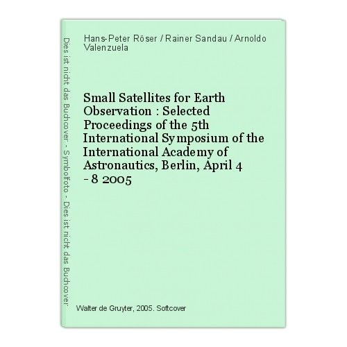 Small Satellites for Earth Observation : Selected Proceedings of the 5th Interna