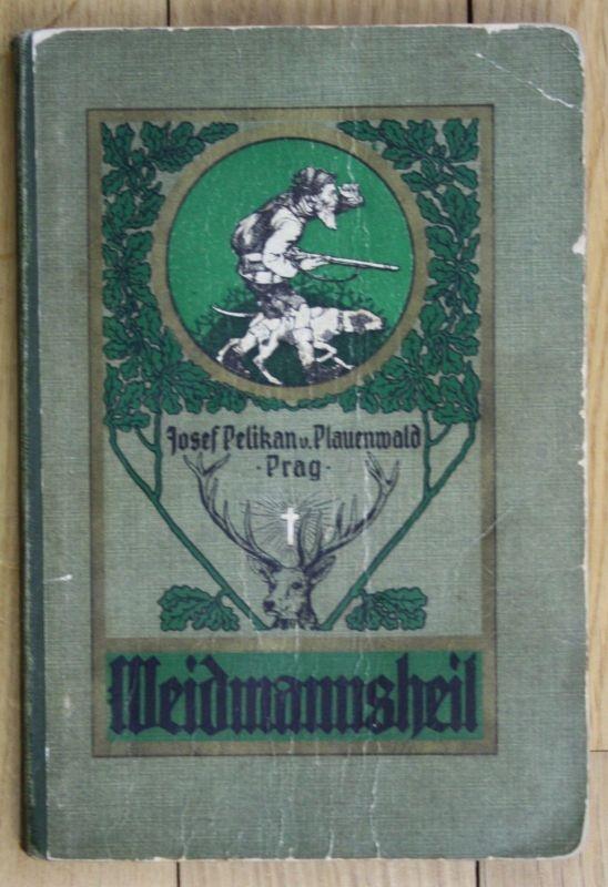 1908 Josef Pelikan von Plauenwald Weidmannsheil Jagd Jägerei Prag Jäger Weidwerk