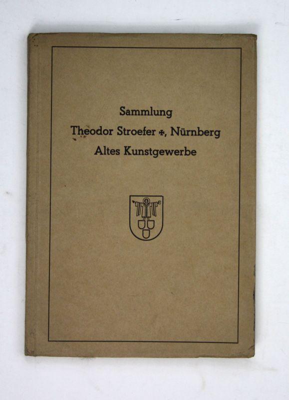 1937 Sammlung Theodor Stroefer, Nürnberg. Altes Kunstgewerbe. Auktion Katalog