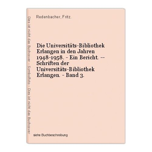 Die Universitäts-Bibliothek Erlangen in den Jahren 1948-1958. - Ein Bericht. --