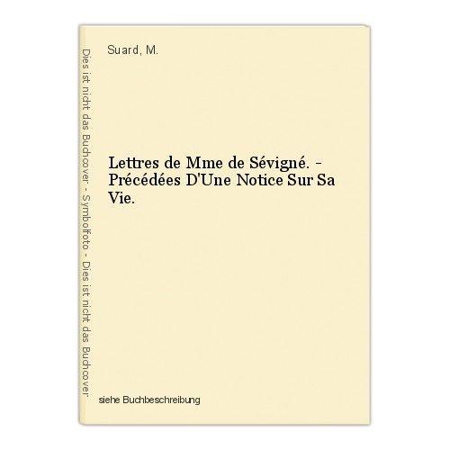Lettres de Mme de Sévigné. - Précédées D'Une Notice Sur Sa Vie. Suard, M.