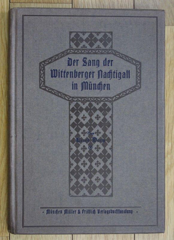 1917 E.Dorn Der Sang der Wittenberger Nachtigall in München Chronik