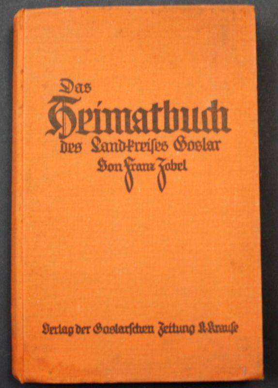1928 Zobel, F. Das Heimatbuch des Landkreises Goslar Landeskunde Chronik