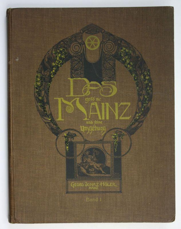 1910 Höler gold'ne Mainz Geschichte ältesten Zeiten Gegenwart Band 1 Chronik