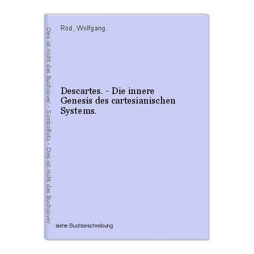 Descartes. - Die innere Genesis des cartesianischen Systems. Röd, Wolfgang. 0