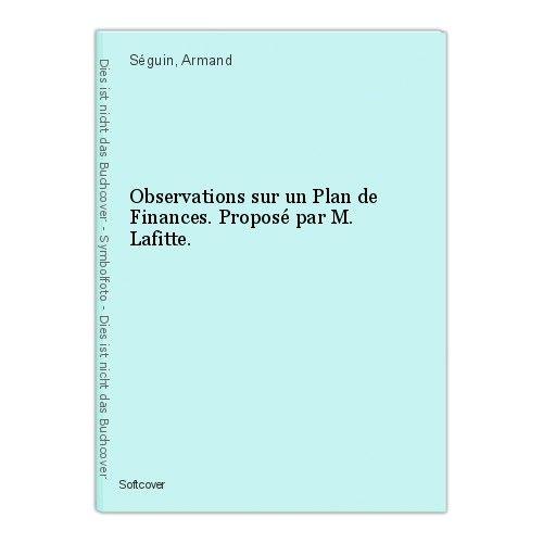 Observations sur un Plan de Finances. Proposé par M. Lafitte. Séguin, Armand