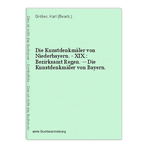 Die Kunstdenkmäler von Niederbayern. - XIX.: Bezirksamt Regen. -- Die Kunstdenkm