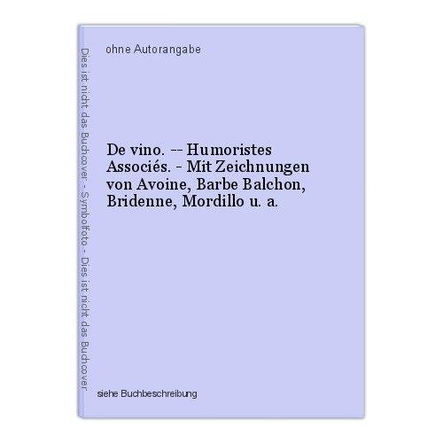 De vino. -- Humoristes Associés. - Mit Zeichnungen von Avoine, Barbe Balchon, Br 0