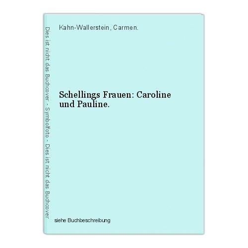 Schellings Frauen: Caroline und Pauline. Kahn-Wallerstein, Carmen. 0