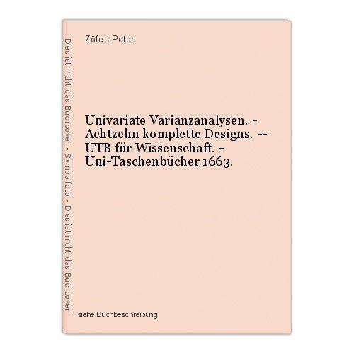 Univariate Varianzanalysen. - Achtzehn komplette Designs. -- UTB für Wissenschaf 0