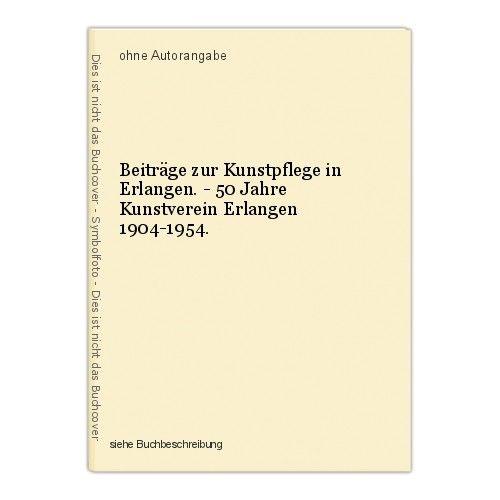 Beiträge zur Kunstpflege in Erlangen. - 50 Jahre Kunstverein Erlangen 1904-1954. 0