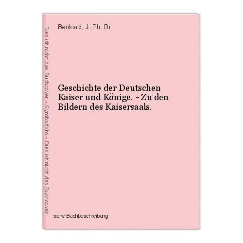Geschichte der Deutschen Kaiser und Könige. - Zu den Bildern des Kaisersaals. Be 0