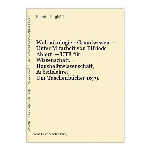 Wohnökologie - Grundwissen. - Unter Mitarbeit von Elfriede Ahlert. -- UTB für Wi