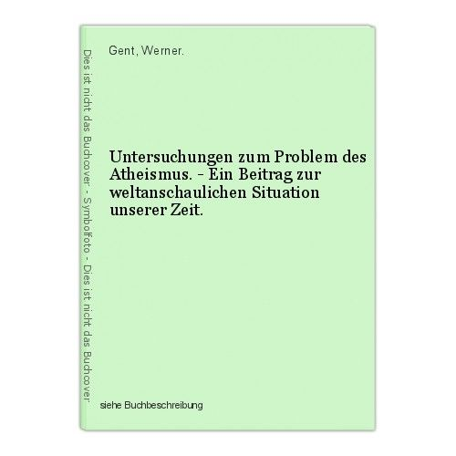 Untersuchungen zum Problem des Atheismus. - Ein Beitrag zur weltanschaulichen Si
