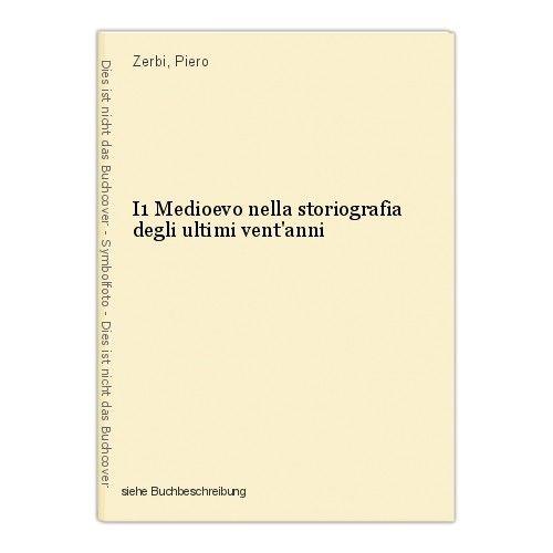 I1 Medioevo nella storiografia degli ultimi vent'anni Zerbi, Piero 0