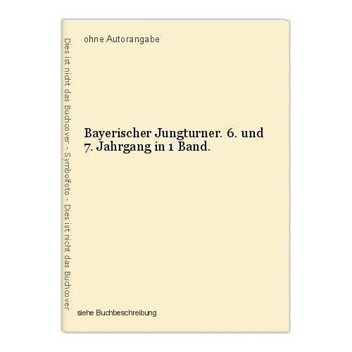 Bayerischer Jungturner. 6. und 7. Jahrgang in 1 Band. 0