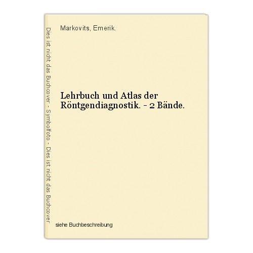 Lehrbuch und Atlas der Röntgendiagnostik. - 2 Bände. Markovits, Emerik.