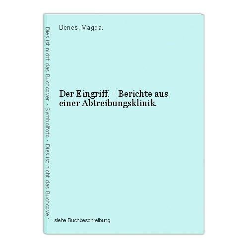 Der Eingriff. - Berichte aus einer Abtreibungsklinik. Denes, Magda.