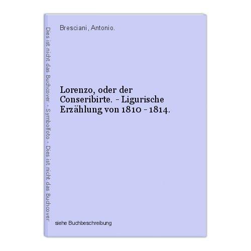 Lorenzo, oder der Conseribirte. - Ligurische Erzählung von 1810 - 1814. Brescian 0