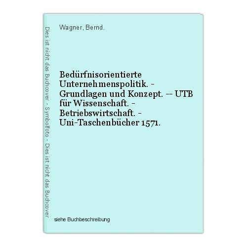 Bedürfnisorientierte Unternehmenspolitik. - Grundlagen und Konzept. -- UTB für W