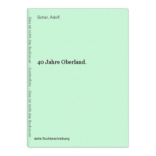 40 Jahre Oberland. Sotier, Adolf. 0