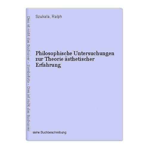 Philosophische Untersuchungen zur Theorie ästhetischer Erfahrung Szukala, Ralph