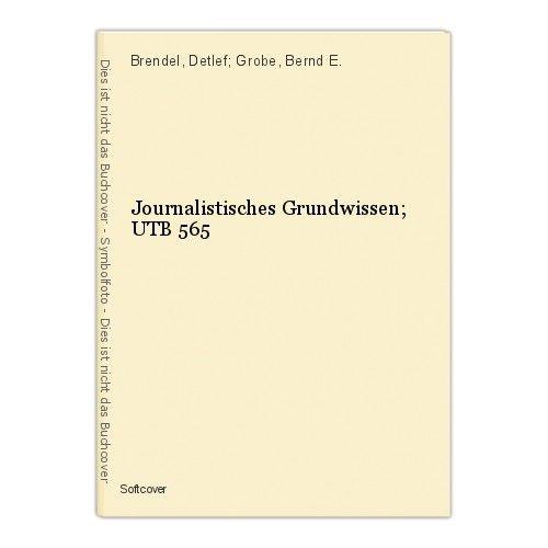 Journalistisches Grundwissen; UTB 565 Brendel, Detlef; Grobe, Bernd E. 0