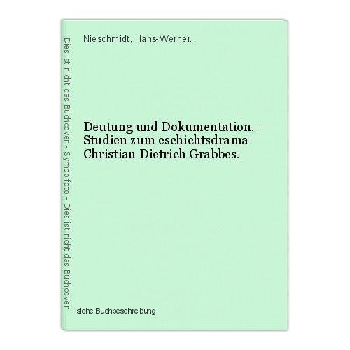 Deutung und Dokumentation. - Studien zum eschichtsdrama Christian Dietrich Grabb 0