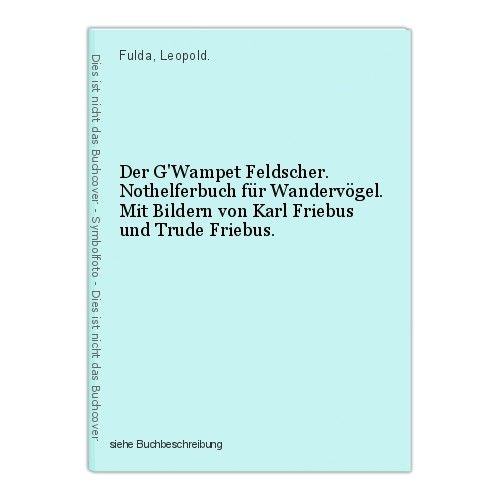 Der G'Wampet Feldscher. Nothelferbuch für Wandervögel. Mit Bildern von Karl Frie 0