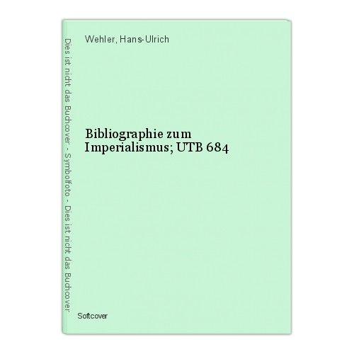 Bibliographie zum Imperialismus; UTB 684 Wehler, Hans-Ulrich 0