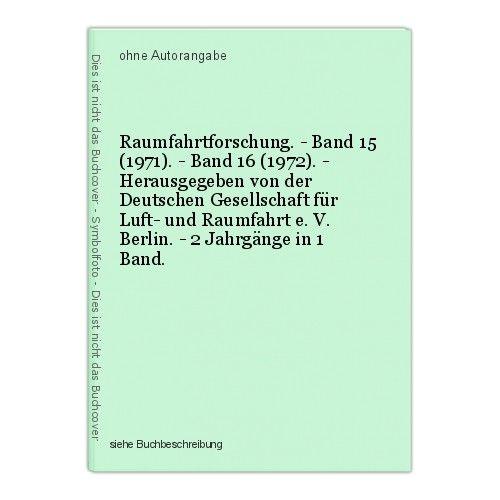 Raumfahrtforschung. - Band 15 (1971). - Band 16 (1972). - Herausgegeben von der