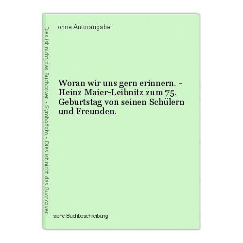 Woran wir uns gern erinnern. - Heinz Maier-Leibnitz zum 75. Geburtstag von seine 0