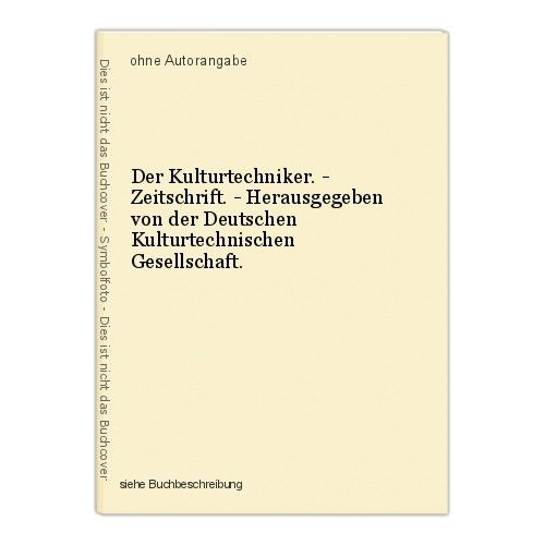 Der Kulturtechniker. - Zeitschrift. - Herausgegeben von der Deutschen Kulturtech 0