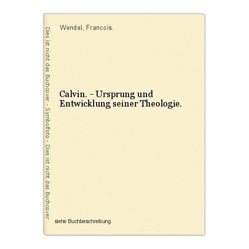 Calvin. - Ursprung und Entwicklung seiner Theologie. Wendel, Francois. 0