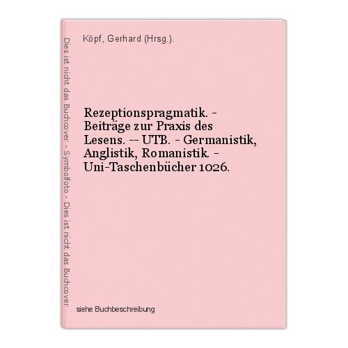 Rezeptionspragmatik. - Beiträge zur Praxis des Lesens. -- UTB. - Germanistik, An