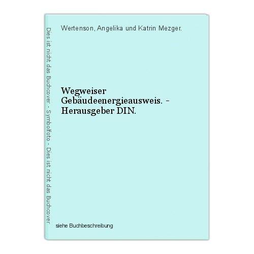 Wegweiser Gebäudeenergieausweis. - Herausgeber DIN. Wertenson, Angelika und Katr 0
