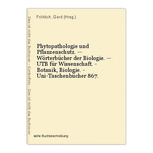 Phytopathologie und Pflanzenschutz. -- Wörterbücher der Biologie. -- UTB für Wis