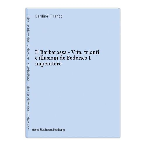 Il Barbarossa - Vita, trionfi e illusioni de Federico I imperatore Cardine, Fran 0