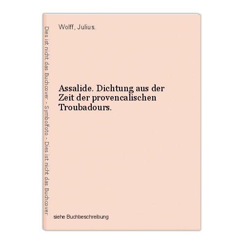 Assalide. Dichtung aus der Zeit der provencalischen Troubadours. Wolff, Julius. 0