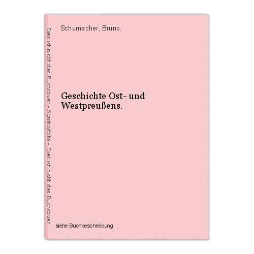 Geschichte Ost- und Westpreußens. Schumacher, Bruno. 0