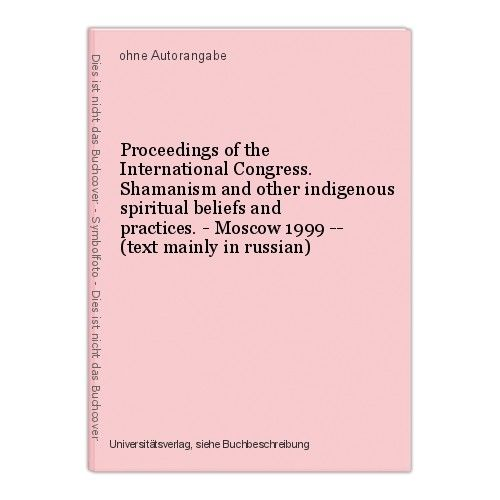 Proceedings of the International Congress. Shamanism and other indigenous spirit 0