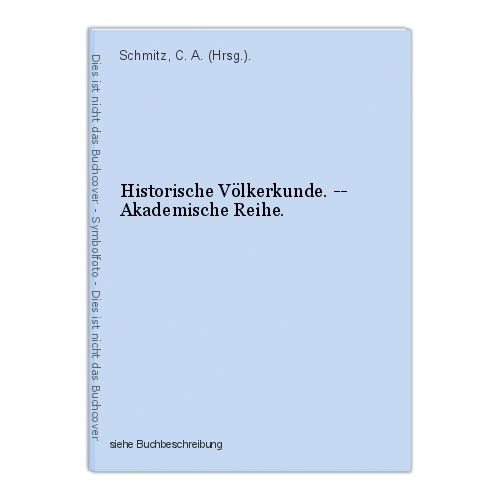 Historische Völkerkunde. -- Akademische Reihe. Schmitz, C. A. (Hrsg.). 0