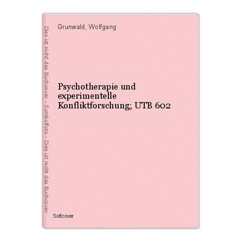 Psychotherapie und experimentelle Konfliktforschung; UTB 602 Grunwald, Wolfgang